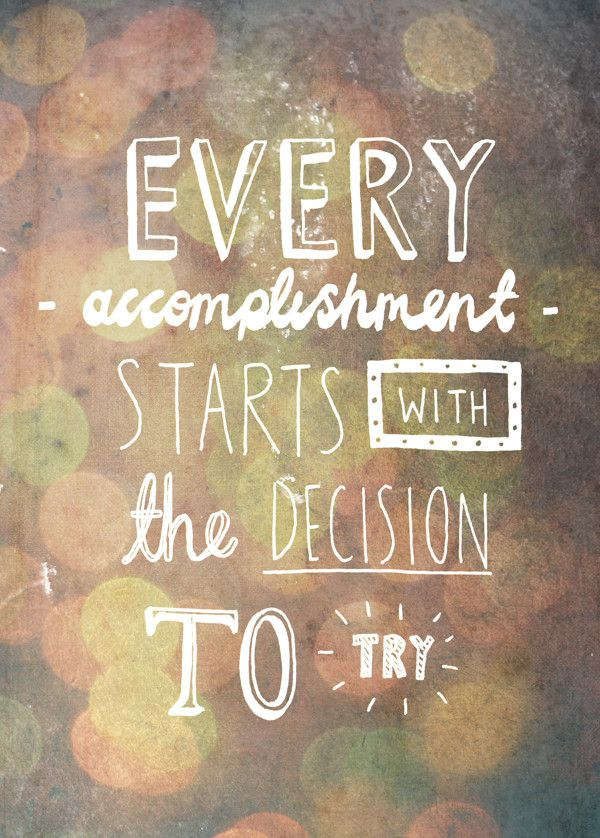 Every accomplishment starts with the decision to try quote