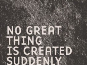No great thing is created suddenly quote