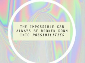 The impossible can always be broken down into possibilities quote