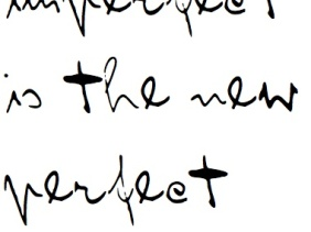 Imperfect is the new perfect quote
