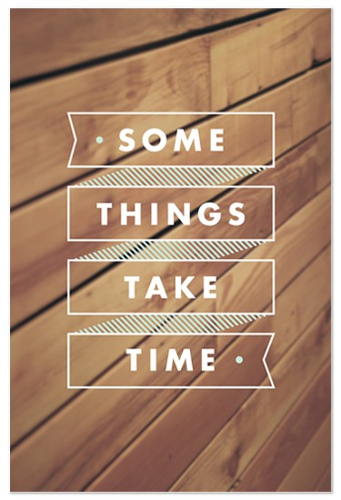 quote some things take time